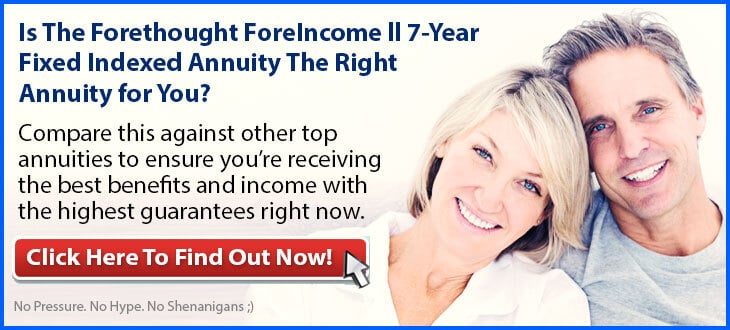 Independent Review of the Forethought Life ForeIncome ll FIA 7-Year Annuity [April 2020 Update]
